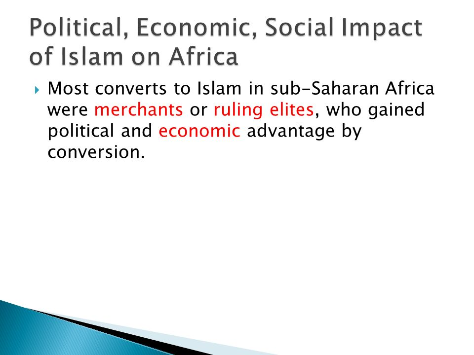  Most converts to Islam in sub-Saharan Africa were merchants or ruling elites, who gained political and economic advantage by conversion.