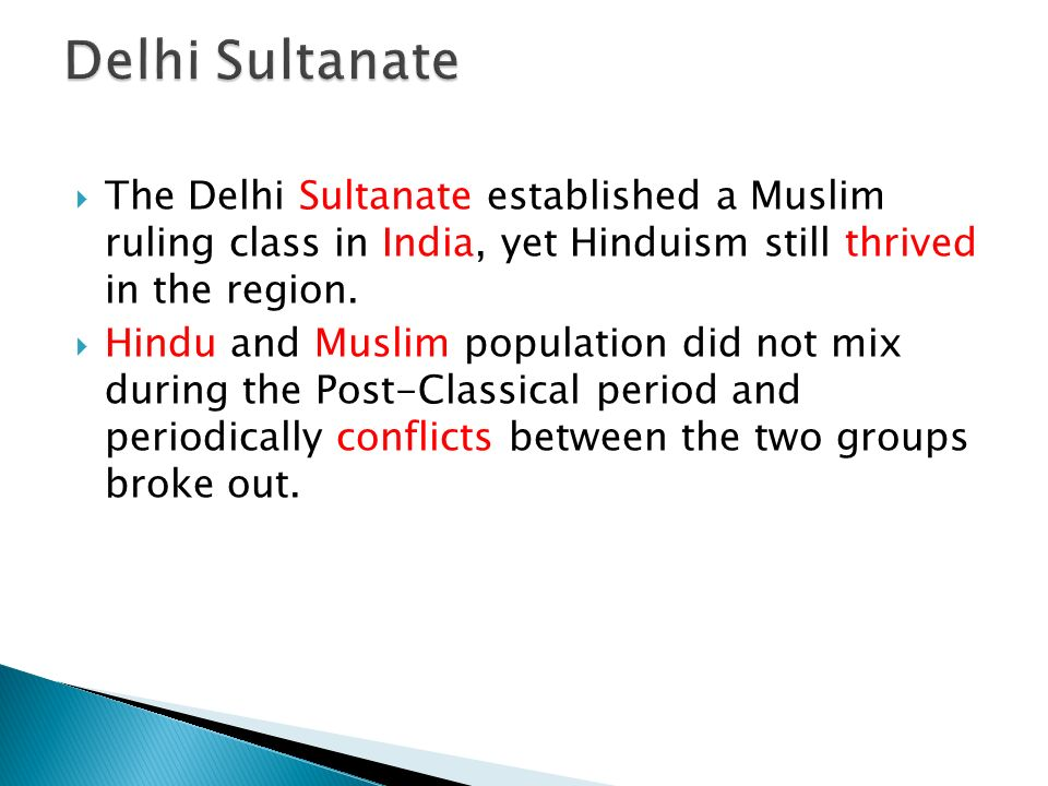 The Delhi Sultanate established a Muslim ruling class in India, yet Hinduism still thrived in the region.