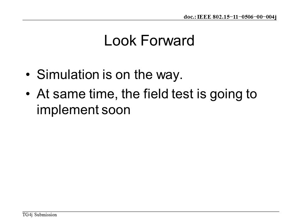 doc.: IEEE −11−0506−00−004j TG4j Submission Look Forward Simulation is on the way.