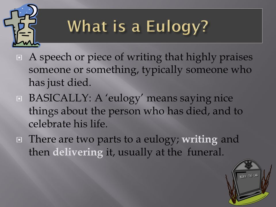 How To Write A Eulogy.  A Speech Or Piece Of Writing That Highly