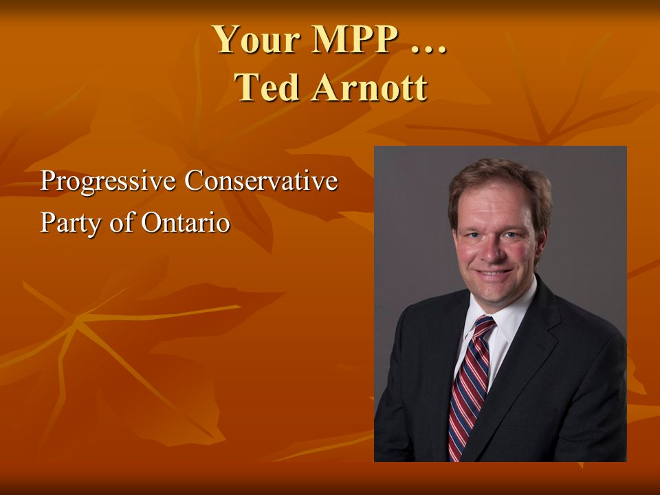 Your MPP … Ted Arnott Progressive Conservative Party of Ontario