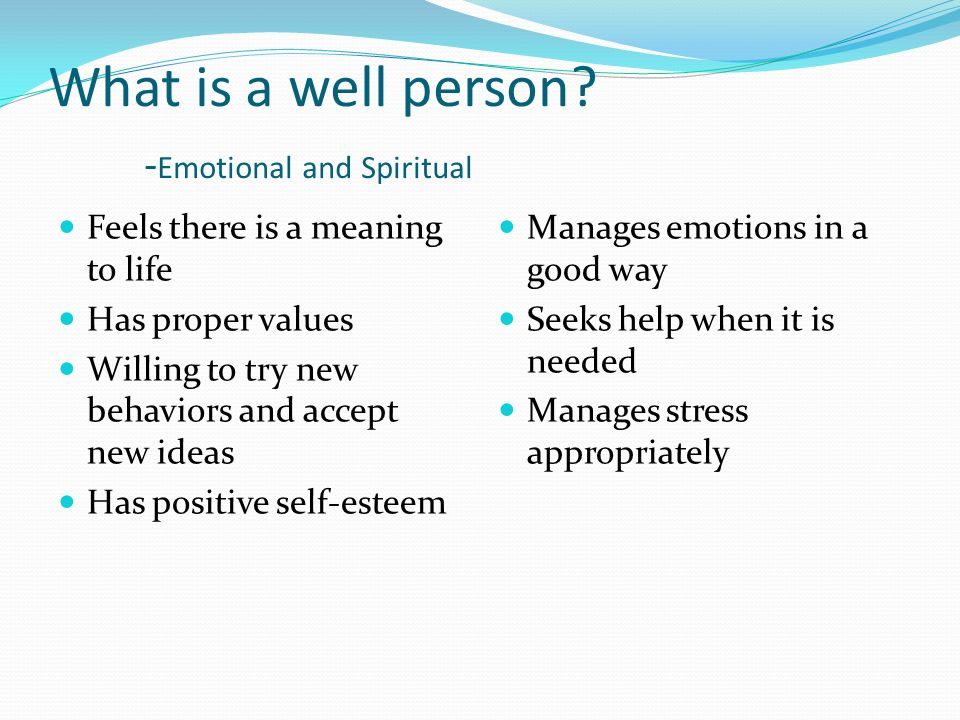 What is a well person? - Social Health Develops supportive relationships Resolves conflicts effectively Can have a successful long-term relationship U