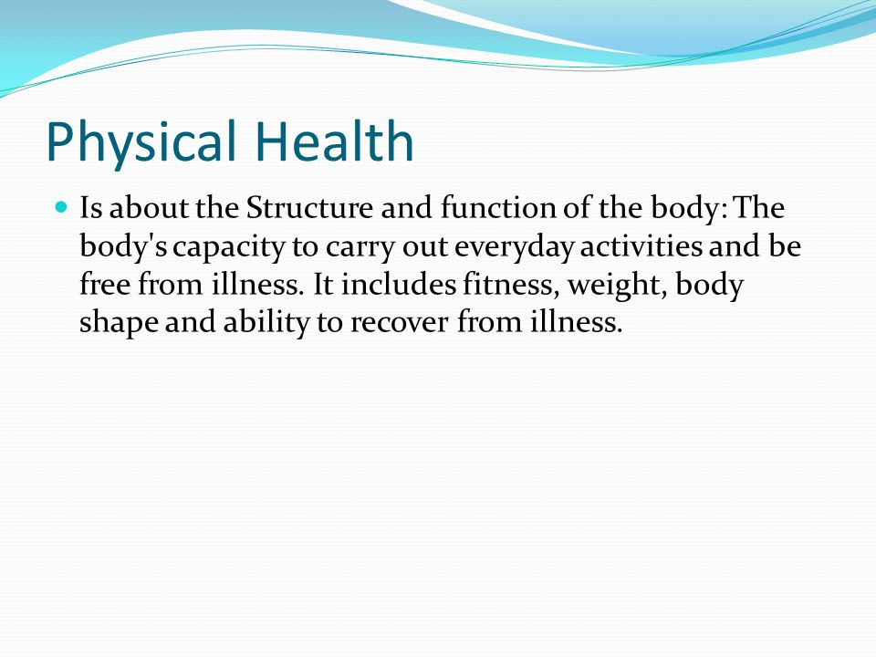 5 Dimensions of Health Physical – keep our bodies healthy Social – ability to interact effectively with other people and the social environment Spirit