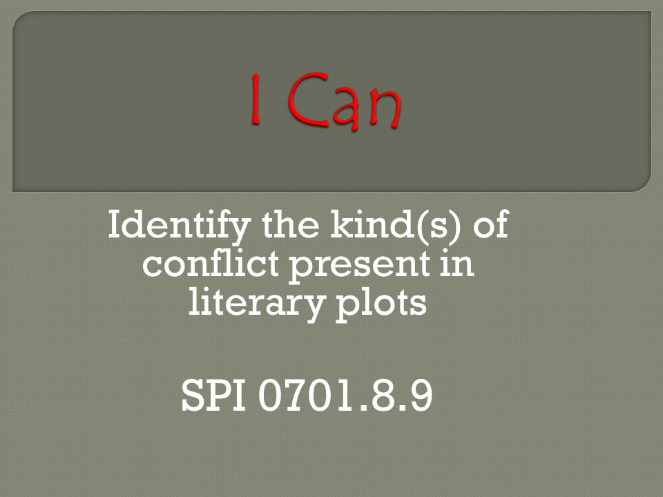 Identify the kind(s) of conflict present in literary plots SPI 0701.8.9