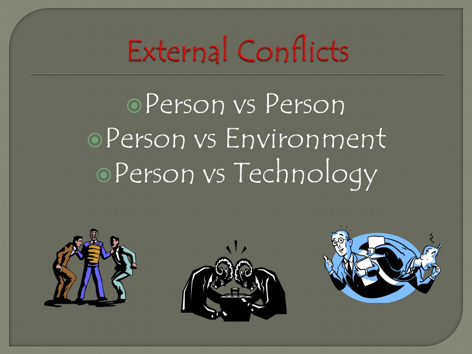  Person vs Person  Person vs Environment  Person vs Technology