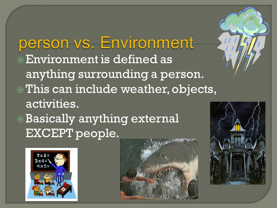  Environment is defined as anything surrounding a person.