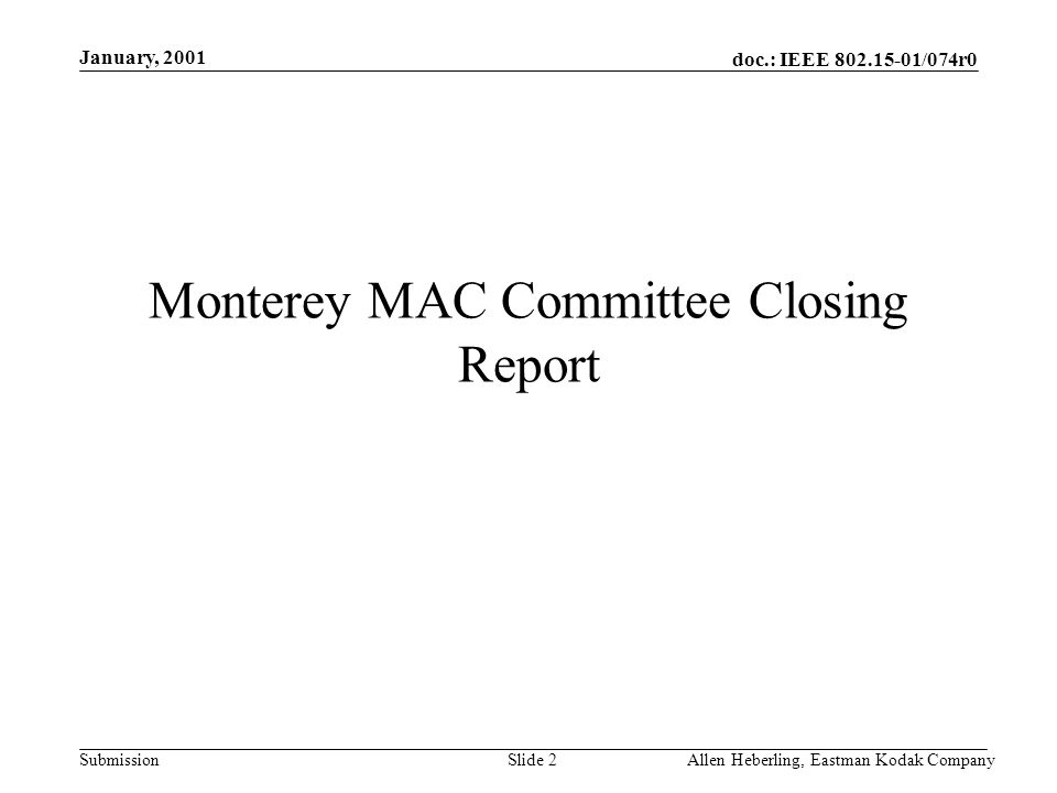 doc.: IEEE /074r0 Submission January, 2001 Allen Heberling, Eastman Kodak CompanySlide 2 Monterey MAC Committee Closing Report