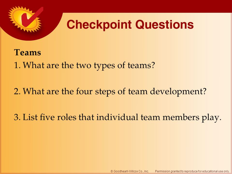 Permission granted to reproduce for educational use only.© Goodheart-Willcox Co., Inc. Teams 1.What are the two types of teams? 2.What are the four st