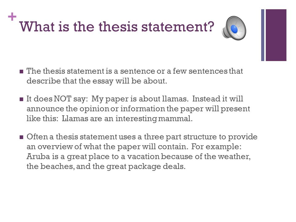 what is a thesis Is focused and specific enough to be proven within the boundaries of your paper is generally located near the end of the introduction sometimes, in a long paper, the thesis will be expressed in several sentences or in an entire paragraph identifies the relationships between the pieces of.