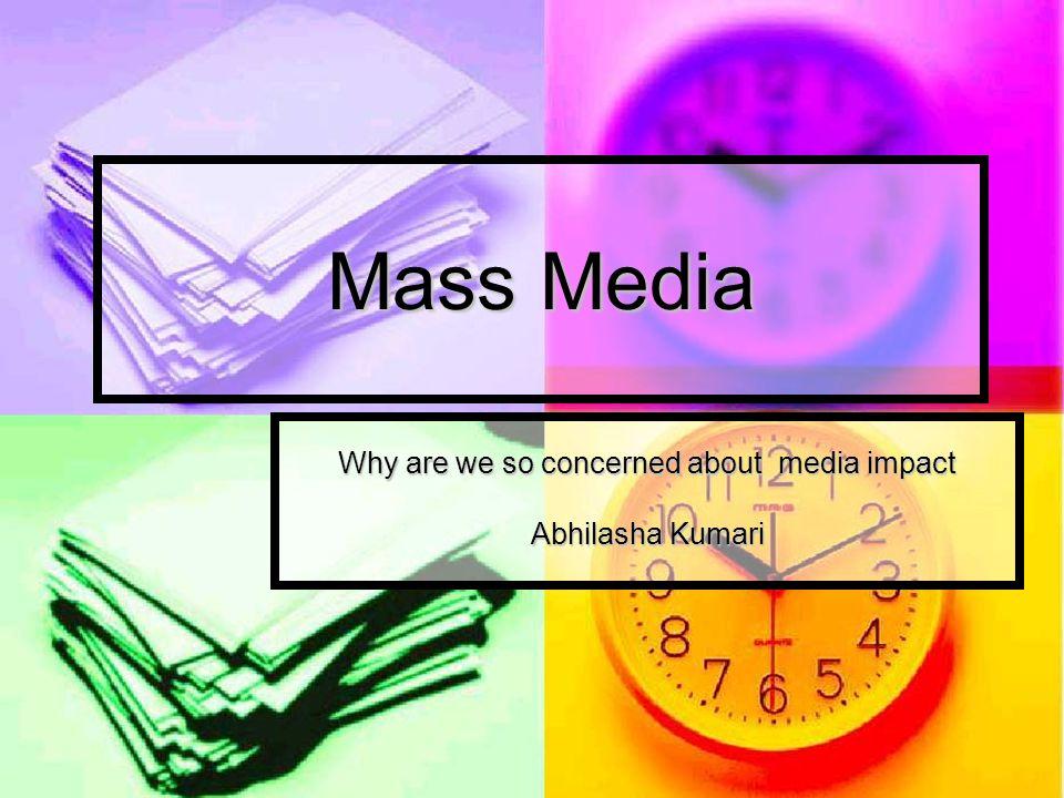 Mass Media Why are we so concerned about media impact Abhilasha Kumari