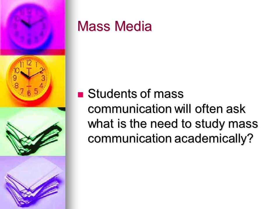 Mass Media The emphasis on communication asserts, people and societies are not confined to relations of power, property and production alone.