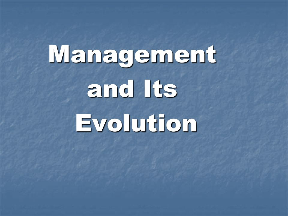Management and Its Evolution Evolution