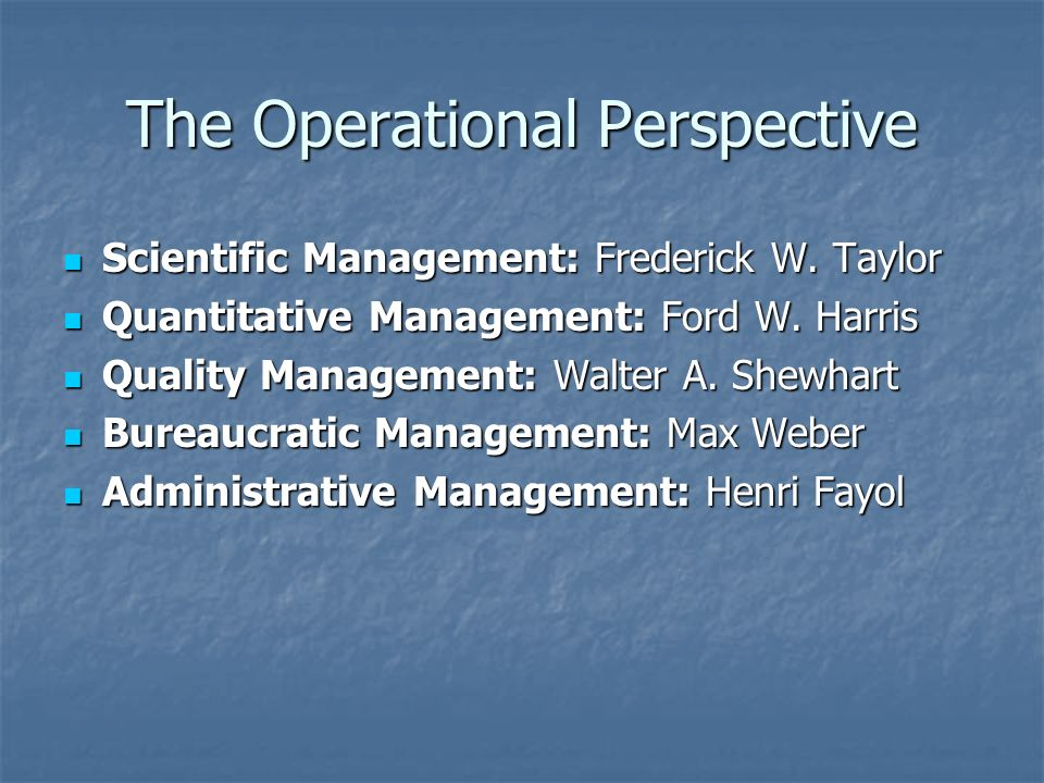 The Operational Perspective Scientific Management: Frederick W.