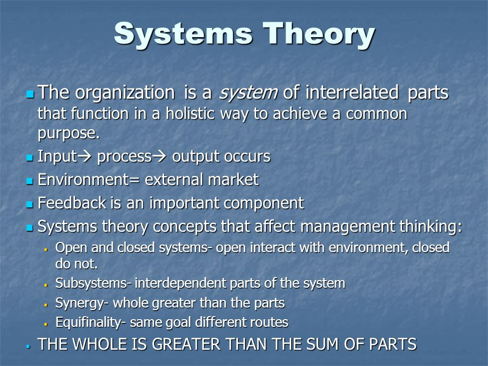 Systems Theory The organization is a system of interrelated parts that function in a holistic way to achieve a common purpose. The organization is a s