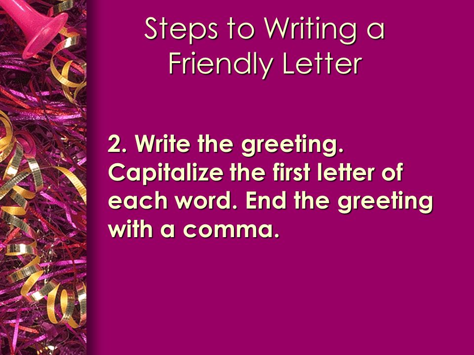 Writing a friendly letter what are the parts of a friendly letter write the greeting capitalize the first letter of each word spiritdancerdesigns Image collections