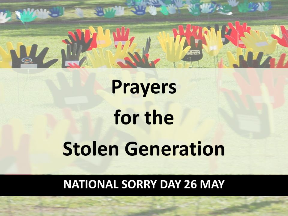 Prayers for the Stolen Generation NATIONAL SORRY DAY 26 MAY. - ppt ...