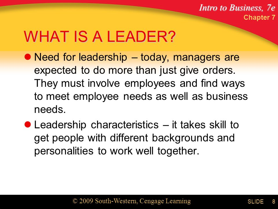 Intro to Business, 7e © 2009 South-Western, Cengage Learning SLIDE Chapter 7 8 WHAT IS A LEADER.