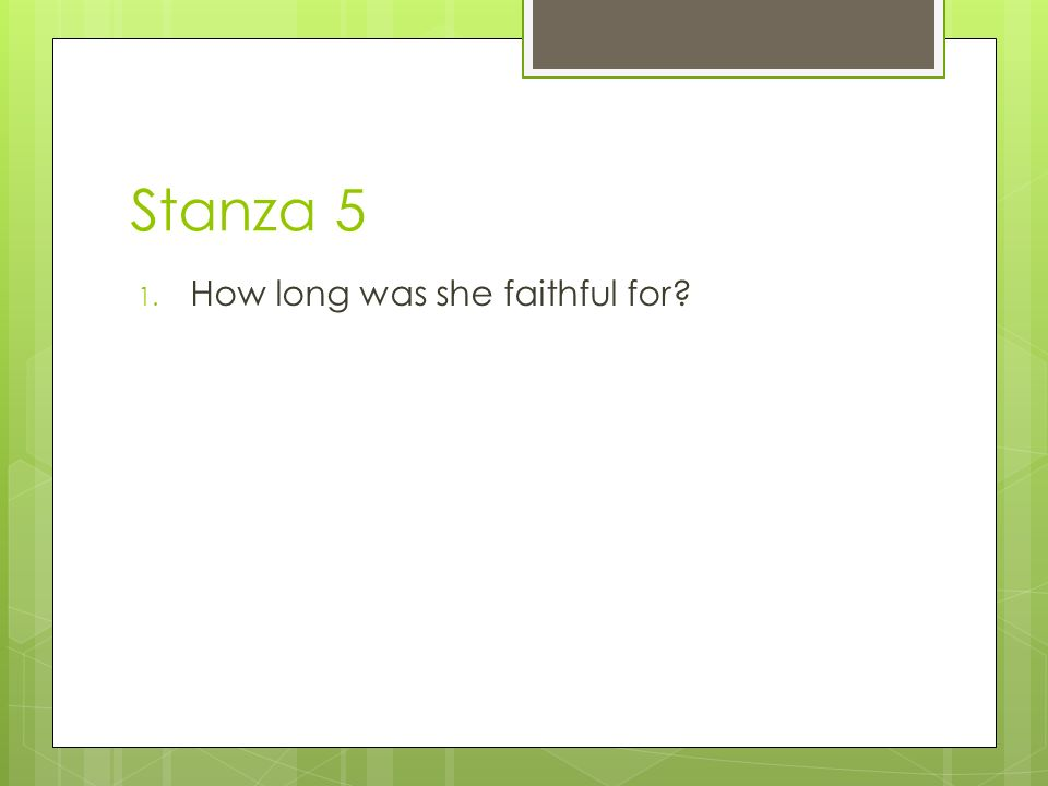 Stanza 5 1. How long was she faithful for