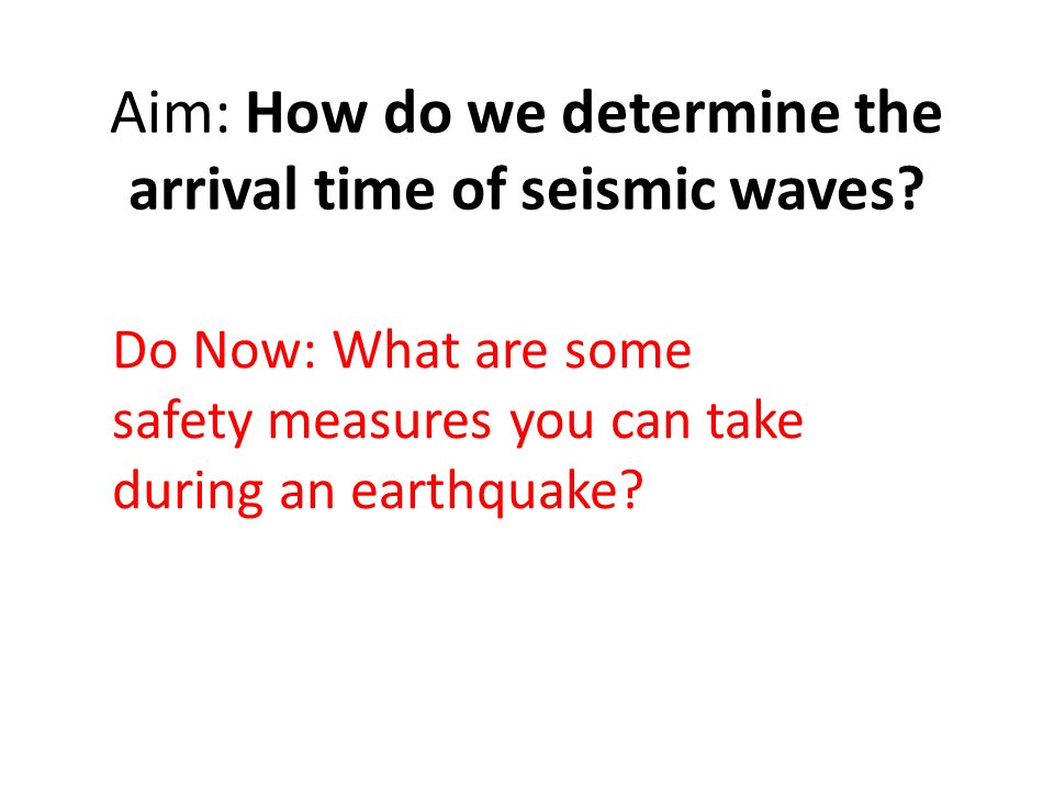 Aim How do we determine the arrival time of seismic waves Do Now – Seismic Waves Worksheet