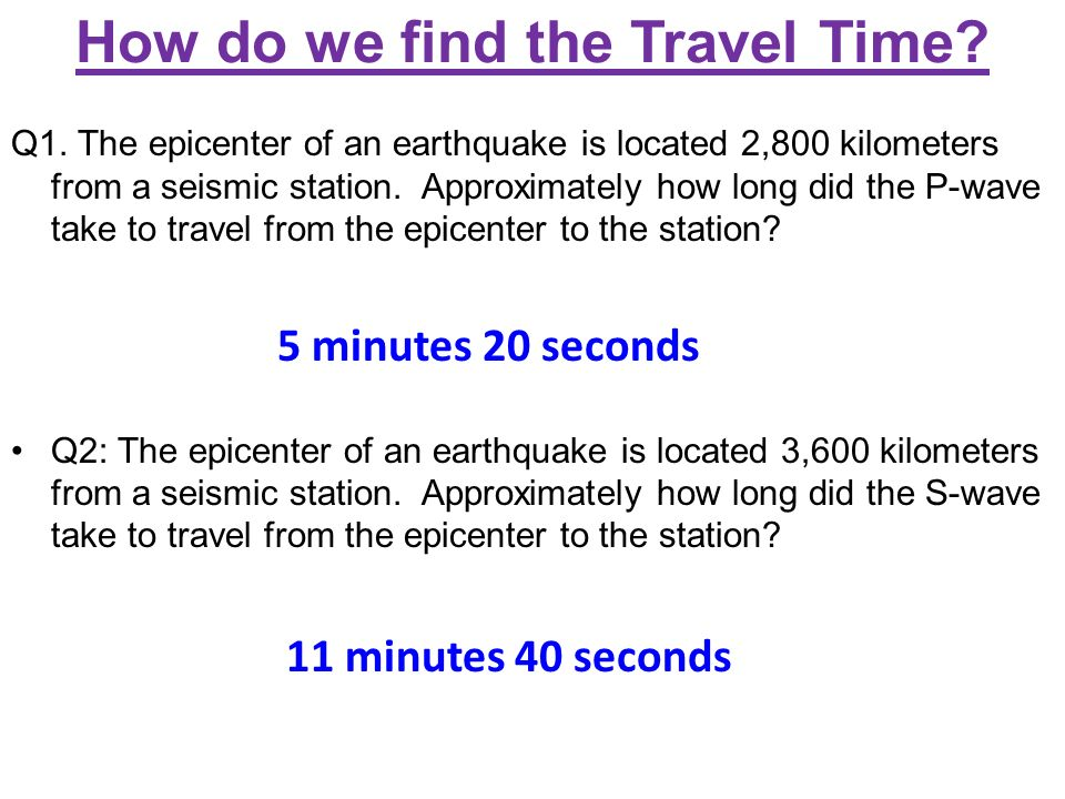 Aim How do we determine the arrival time of seismic waves Do Now – Earthquake P-wave and S-wave Travel Time Worksheet