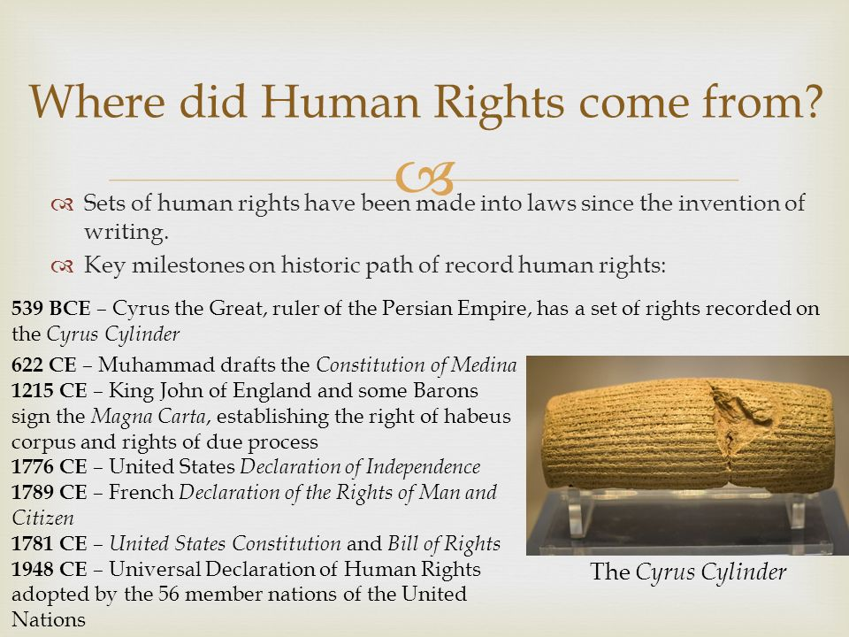   Sets of human rights have been made into laws since the invention of writing.