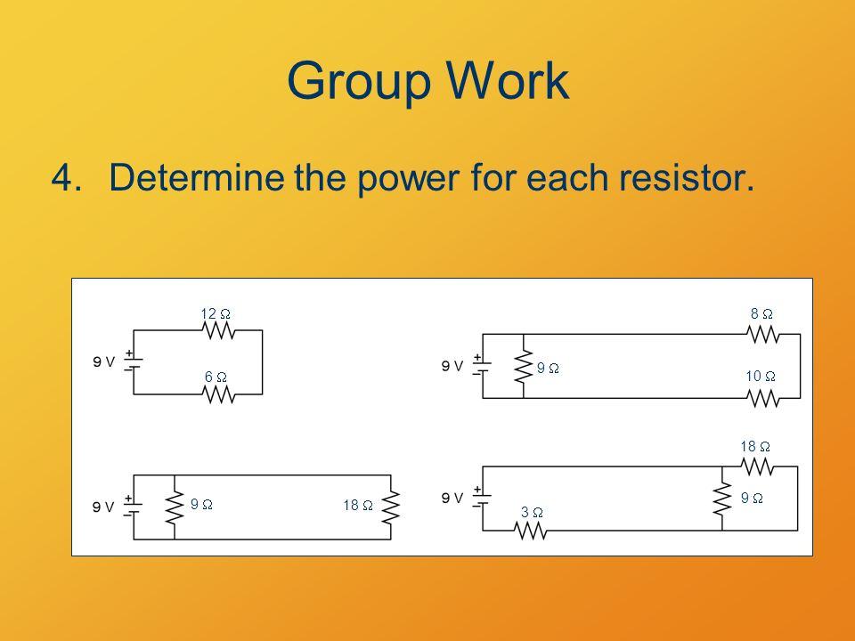 Group Work 4.Determine the power for each resistor. 12  6  9  18  9  8  10  3  18  9 