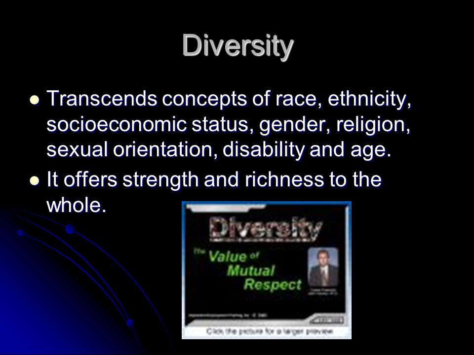 Diversity Transcends concepts of race, ethnicity, socioeconomic status, gender, religion, sexual orientation, disability and age.