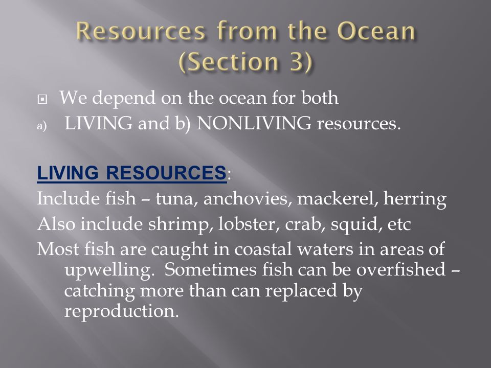  We depend on the ocean for both a) LIVING and b) NONLIVING resources.