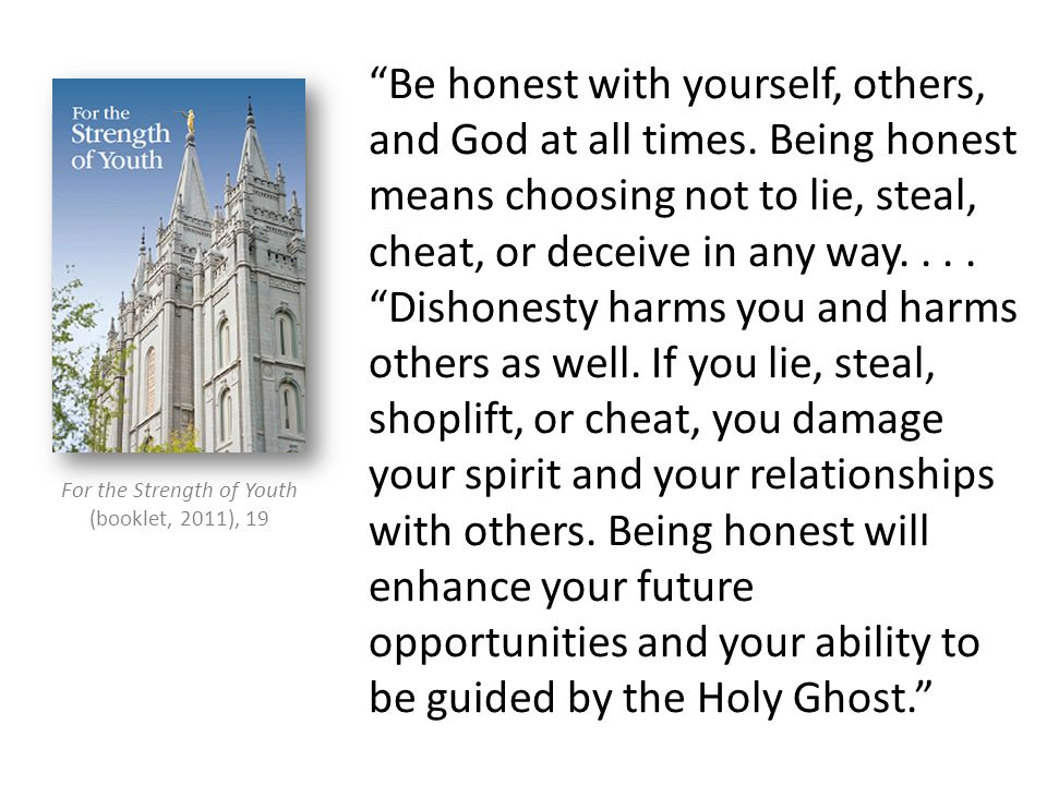 Be honest with yourself, others, and God at all times.