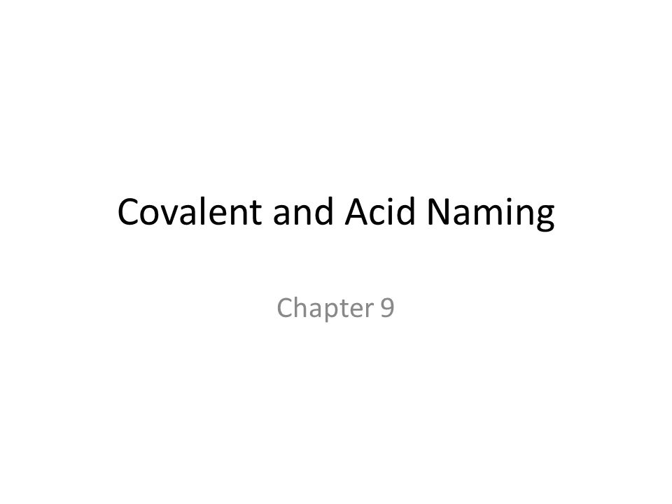 Covalent and Acid Naming Chapter 9. Covalent Naming Covalent ...