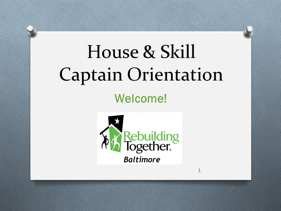 House & Skill Captain Orientation Welcome! 1
