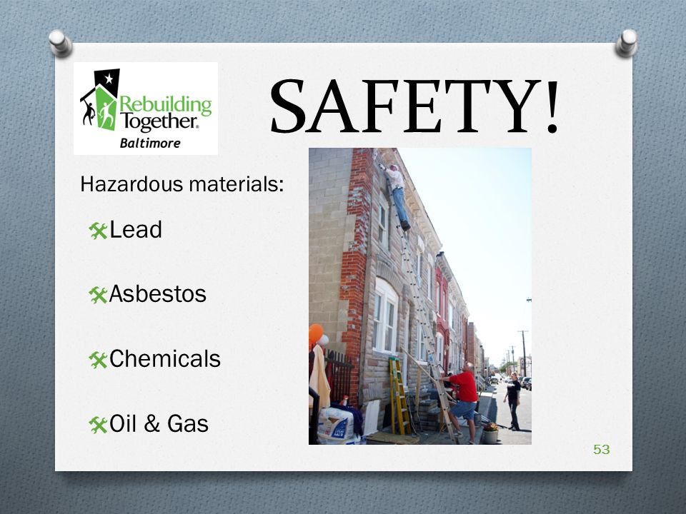 SAFETY! 53 Hazardous materials:  Lead  Asbestos  Chemicals  Oil & Gas