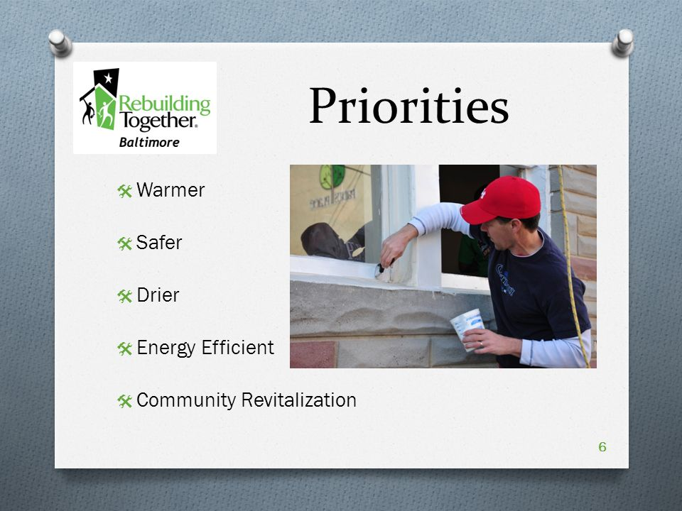 Priorities  Warmer  Safer  Drier  Energy Efficient  Community Revitalization 6