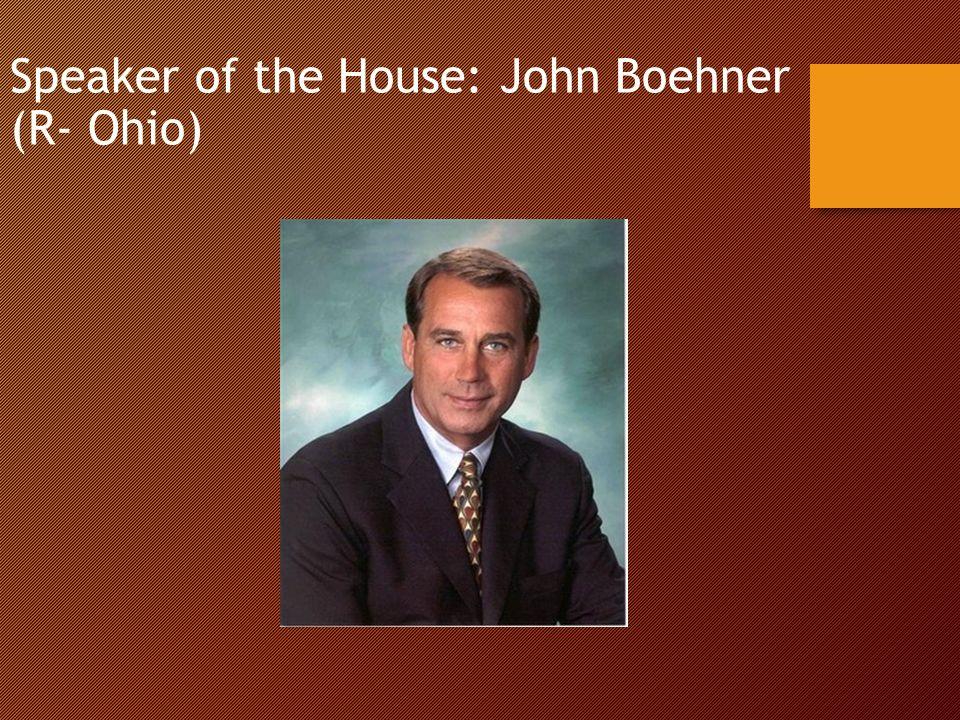 Speaker of the House: John Boehner (R- Ohio)