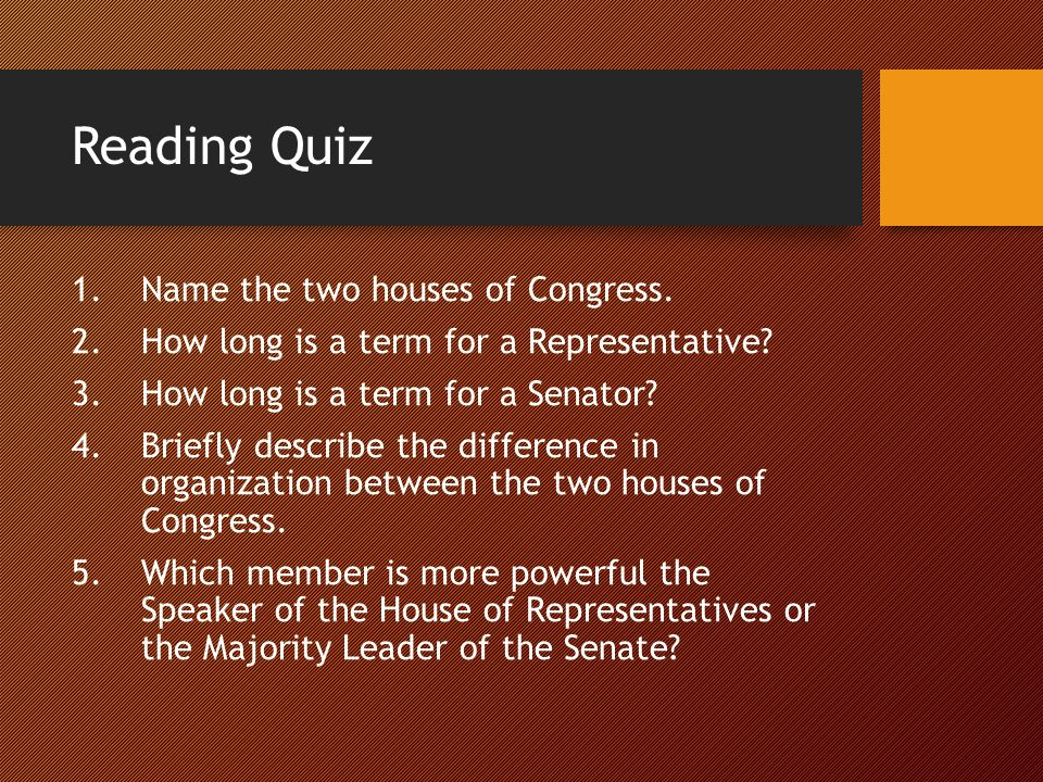 Reading Quiz 1.Name the two houses of Congress. 2.How long is a term for a Representative.