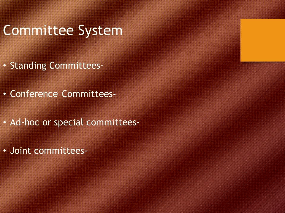 Committee System Standing Committees- Conference Committees- Ad-hoc or special committees- Joint committees-