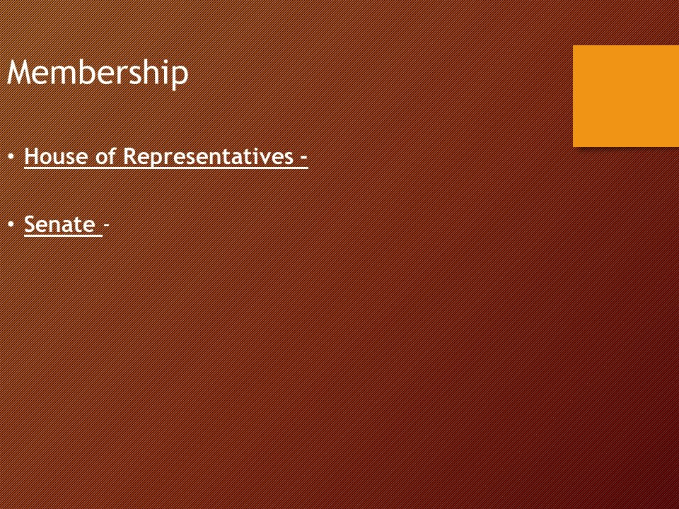 Membership House of Representatives - Senate -