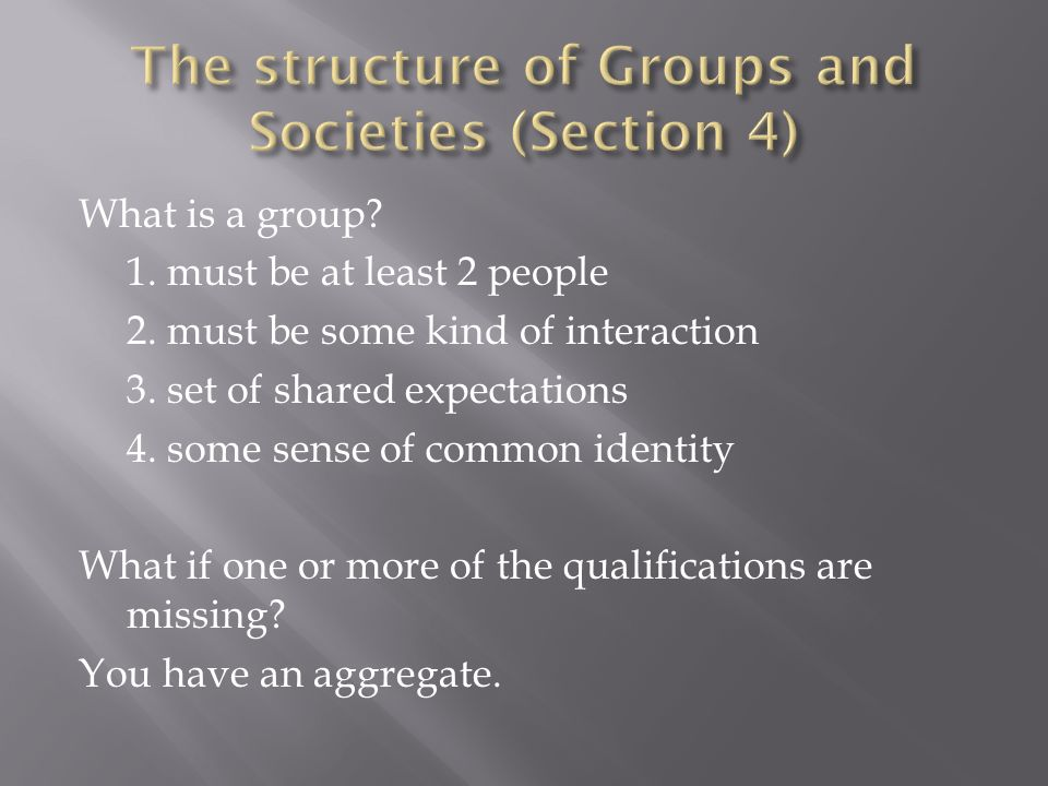 What is a group. 1. must be at least 2 people 2.