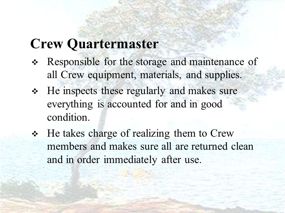 Crew Quartermaster  Responsible for the storage and maintenance of all Crew equipment, materials, and supplies.