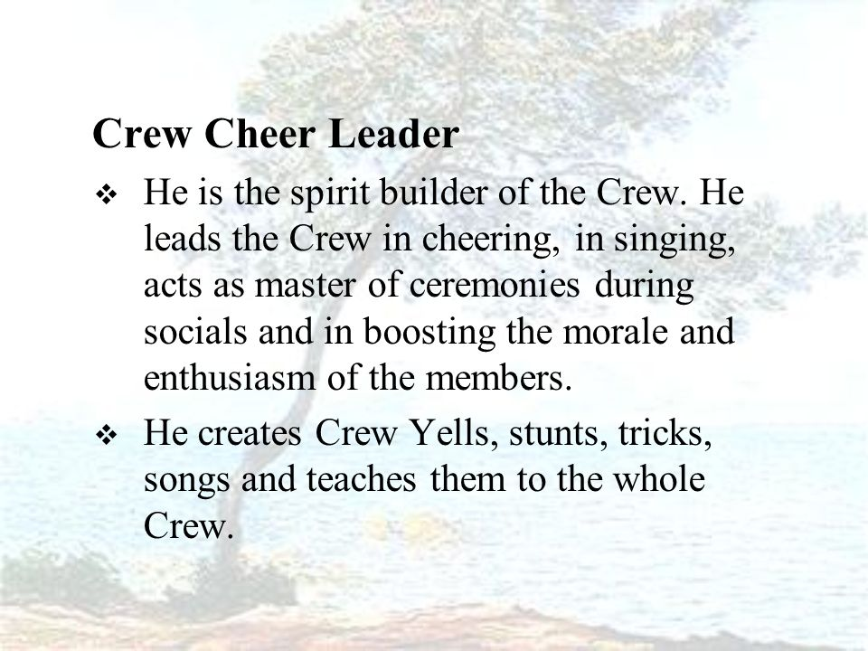 Crew Cheer Leader  He is the spirit builder of the Crew.