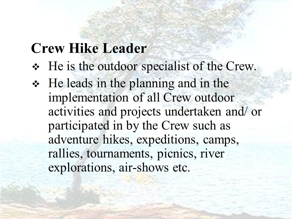Crew Hike Leader  He is the outdoor specialist of the Crew.