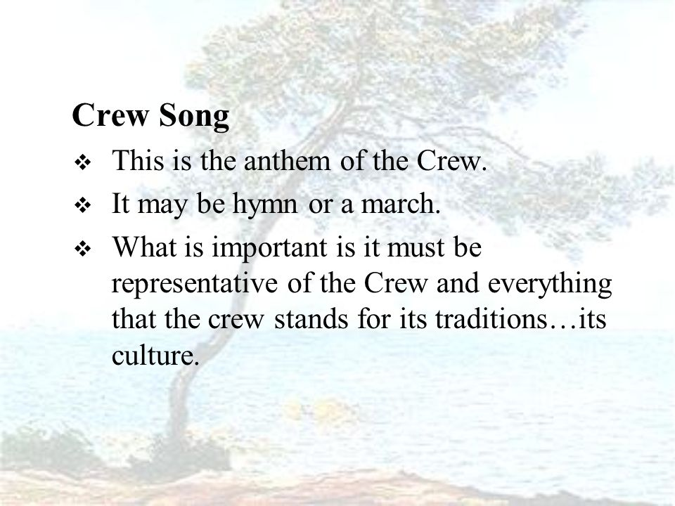 Crew Song  This is the anthem of the Crew.  It may be hymn or a march.