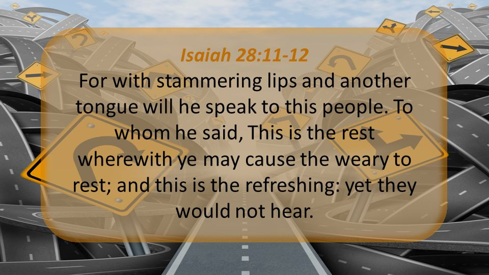 Isaiah 28:11-12 For with stammering lips and another tongue will he speak to this people.