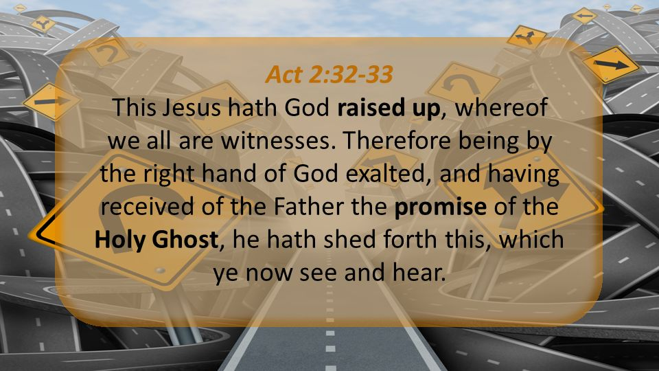 Act 2:32-33 This Jesus hath God raised up, whereof we all are witnesses.