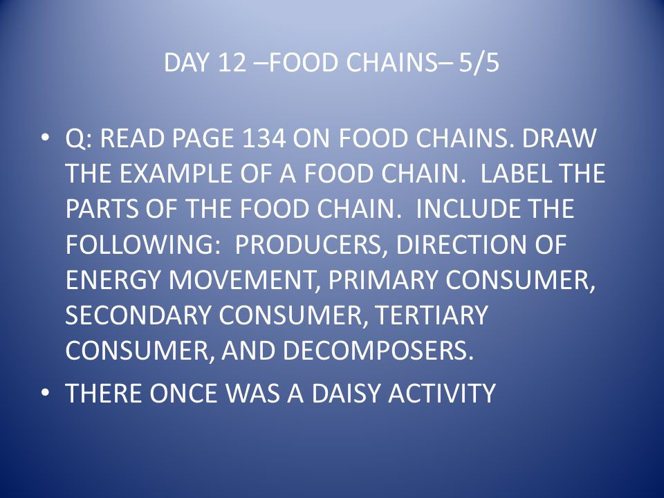 DAY 12 –FOOD CHAINS– 5/5 Q: READ PAGE 134 ON FOOD CHAINS.