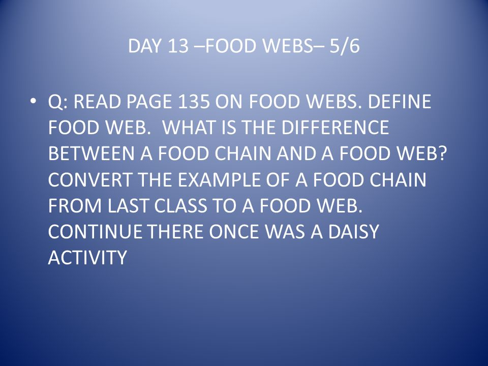 DAY 13 –FOOD WEBS– 5/6 Q: READ PAGE 135 ON FOOD WEBS.
