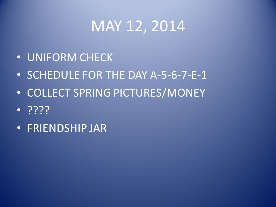 MAY 12, 2014 UNIFORM CHECK SCHEDULE FOR THE DAY A-5-6-7-E-1 COLLECT SPRING PICTURES/MONEY .