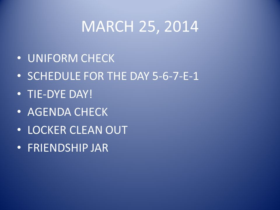 MARCH 25, 2014 UNIFORM CHECK SCHEDULE FOR THE DAY 5-6-7-E-1 TIE-DYE DAY.