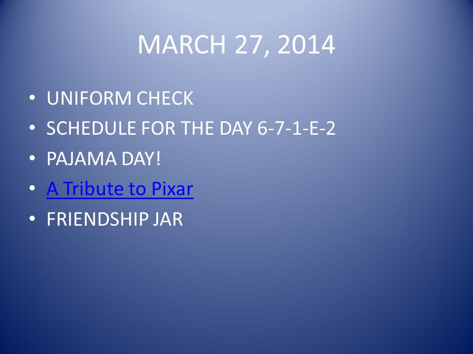 MARCH 27, 2014 UNIFORM CHECK SCHEDULE FOR THE DAY 6-7-1-E-2 PAJAMA DAY.