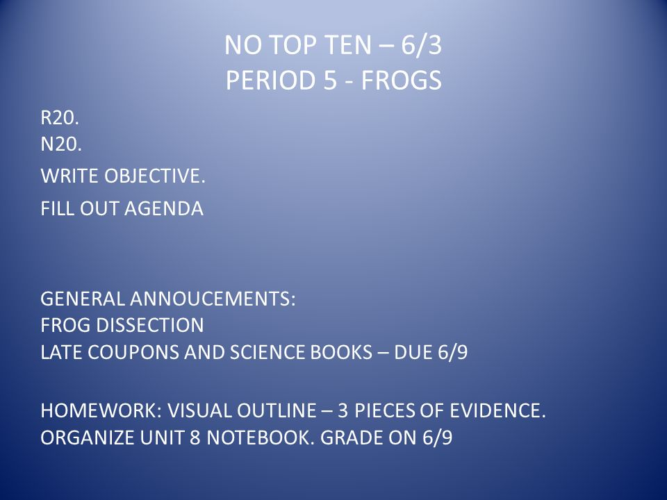 NO TOP TEN – 6/3 PERIOD 5 - FROGS R20. N20. WRITE OBJECTIVE.